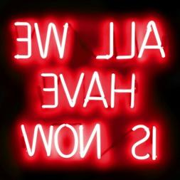 "All We Have Is Now Red Neon Sign Bar Decor Gift 14""x10"" Ligh"